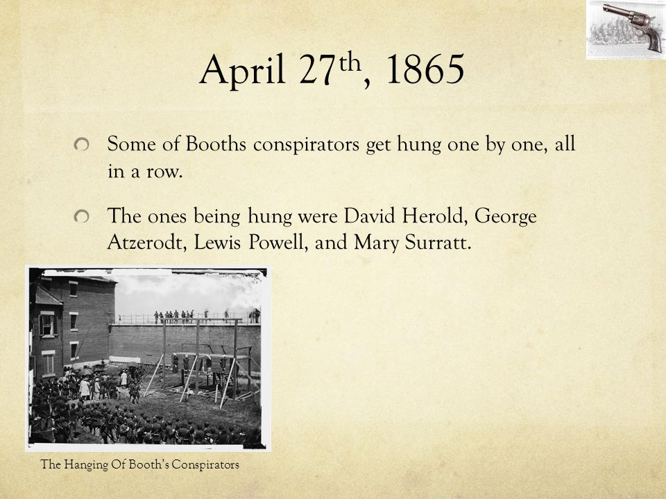 April 27th, 1865 Some of Booths conspirators get hung one by one, all in a row.