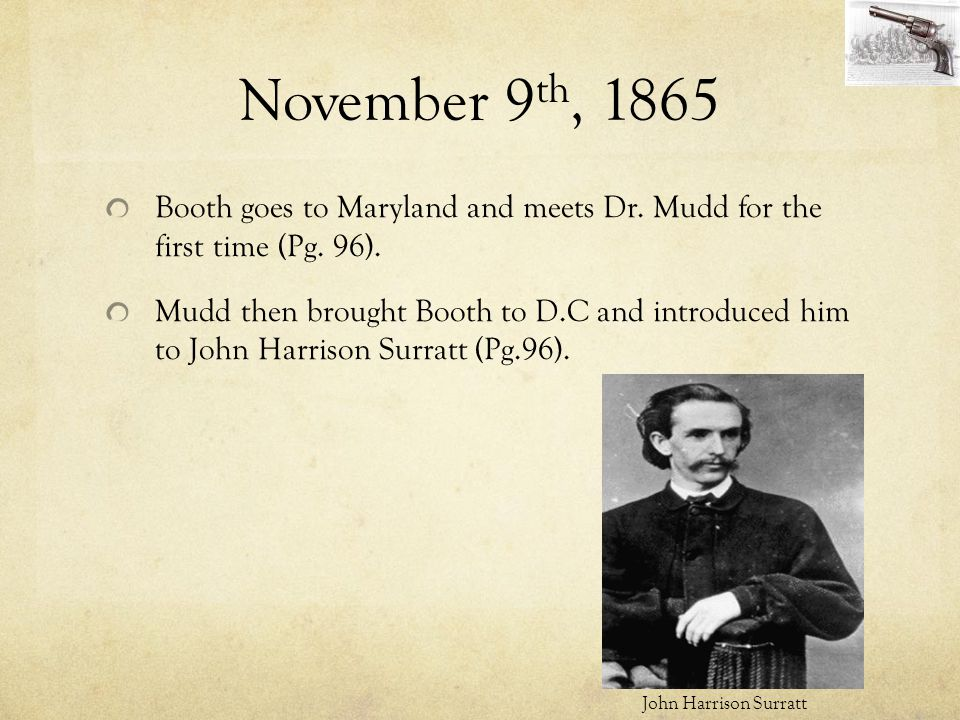 November 9th, 1865 Booth goes to Maryland and meets Dr. Mudd for the first time (Pg. 96).