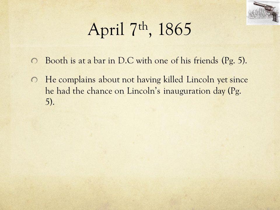 April 7th, 1865 Booth is at a bar in D.C with one of his friends (Pg. 5).