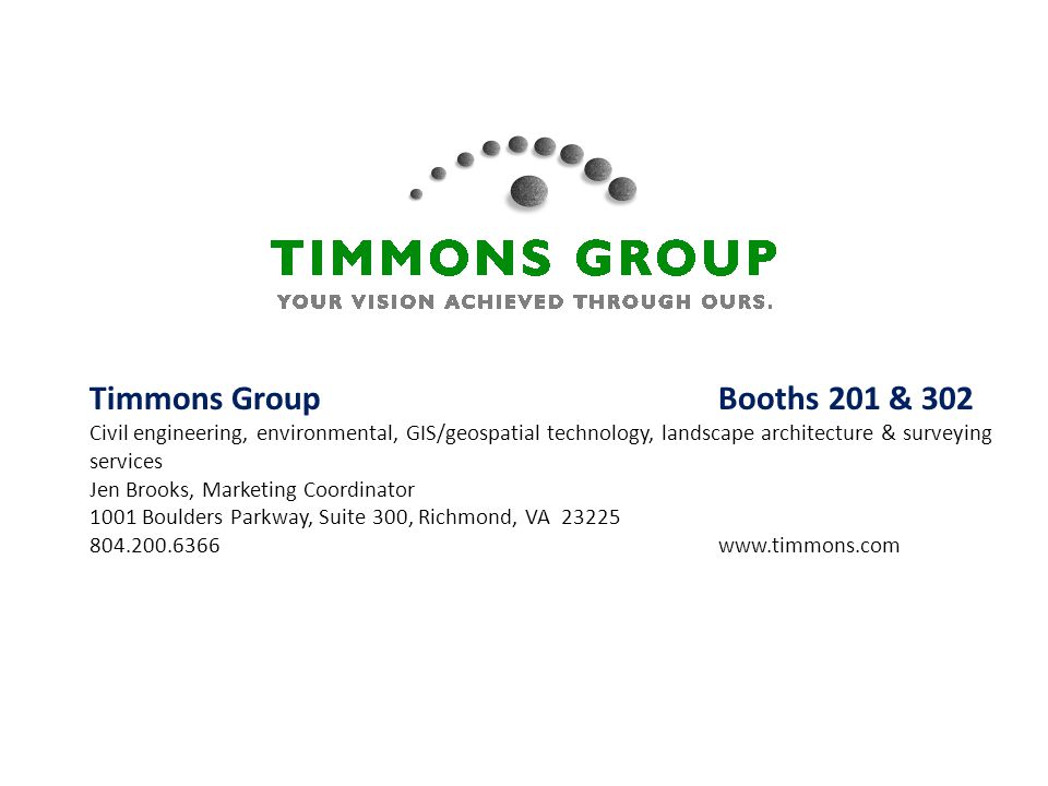 Timmons Group Booths 201 & 302 Civil engineering, environmental, GIS/geospatial technology, landscape architecture & surveying services.