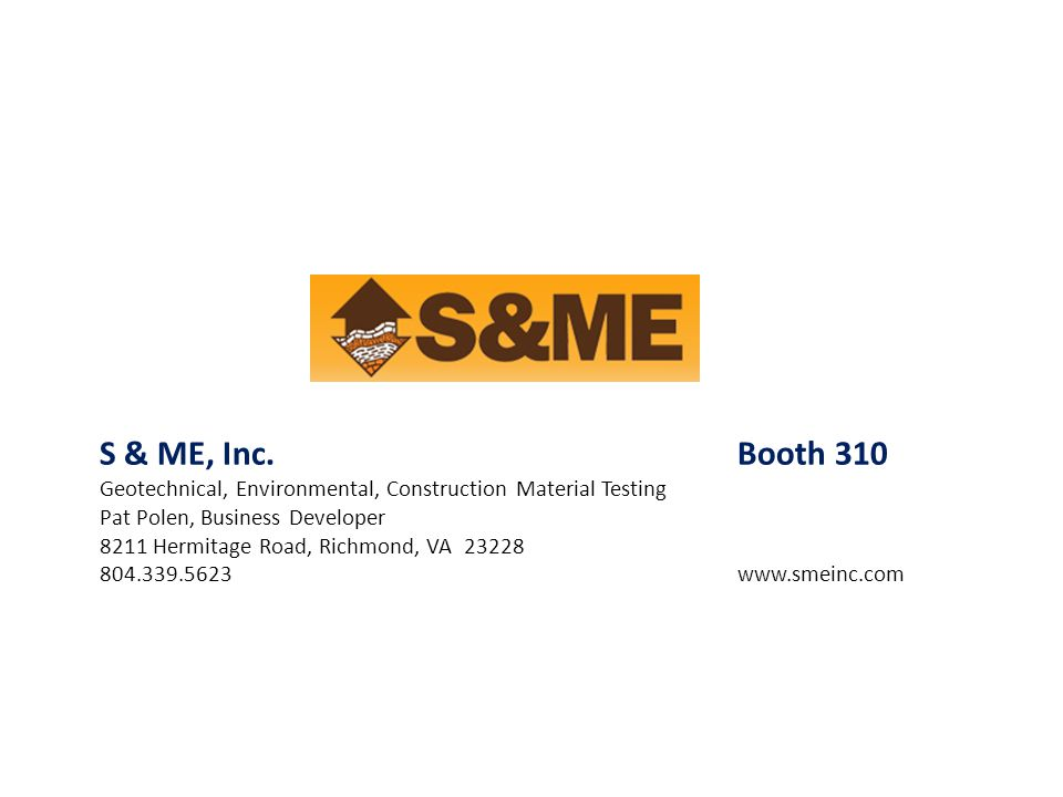 S & ME, Inc. Booth 310 Geotechnical, Environmental, Construction Material Testing. Pat Polen, Business Developer.