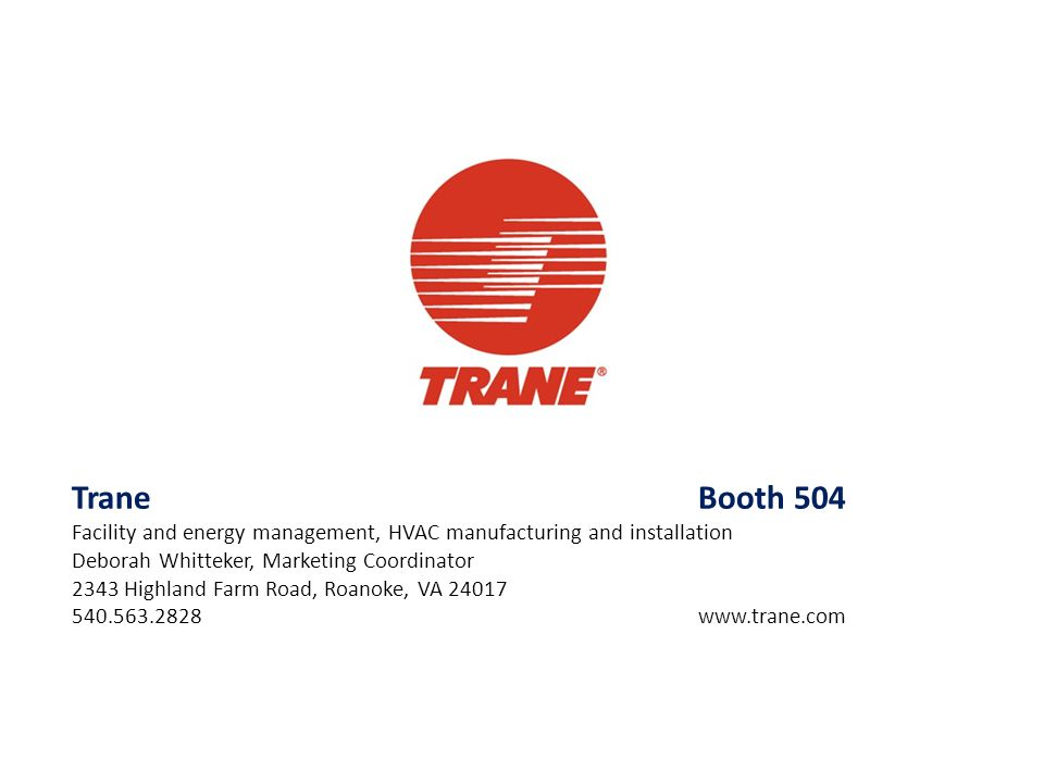 Trane Booth 504 Facility and energy management, HVAC manufacturing and installation. Deborah Whitteker, Marketing Coordinator.