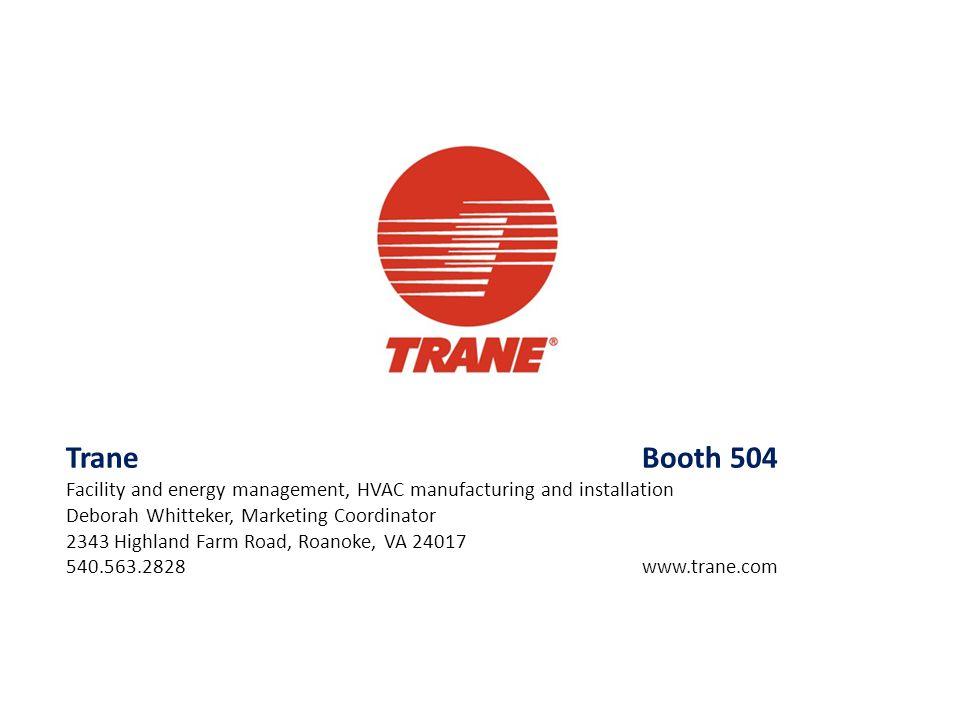 Trane Booth 504 Facility and energy management, HVAC manufacturing and installation. Deborah Whitteker, Marketing Coordinator.