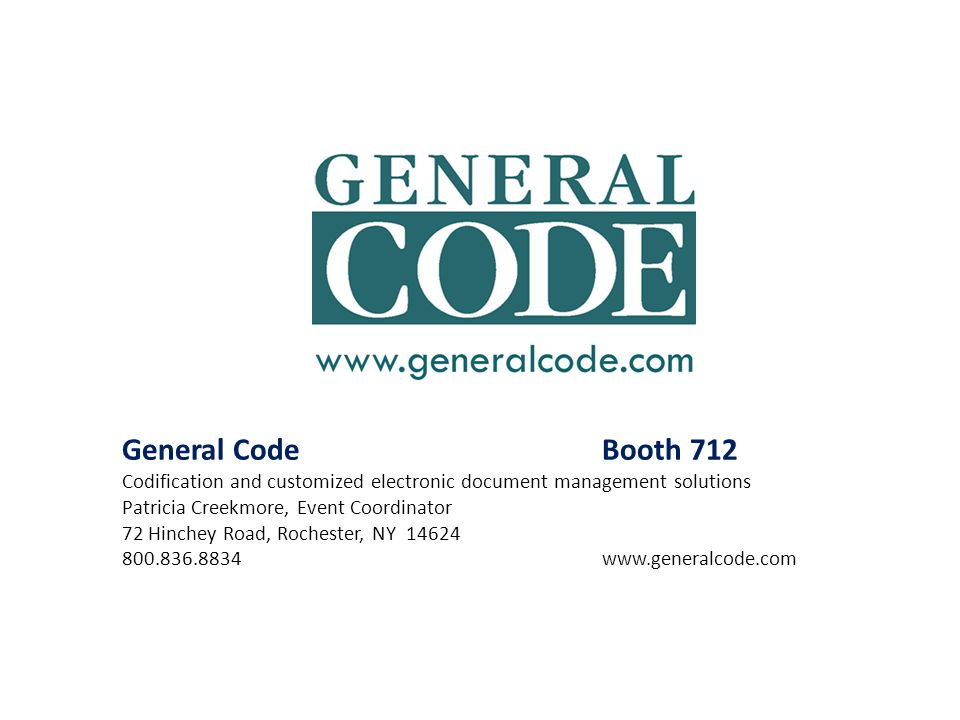 General Code Booth 712 Codification and customized electronic document management solutions. Patricia Creekmore, Event Coordinator.