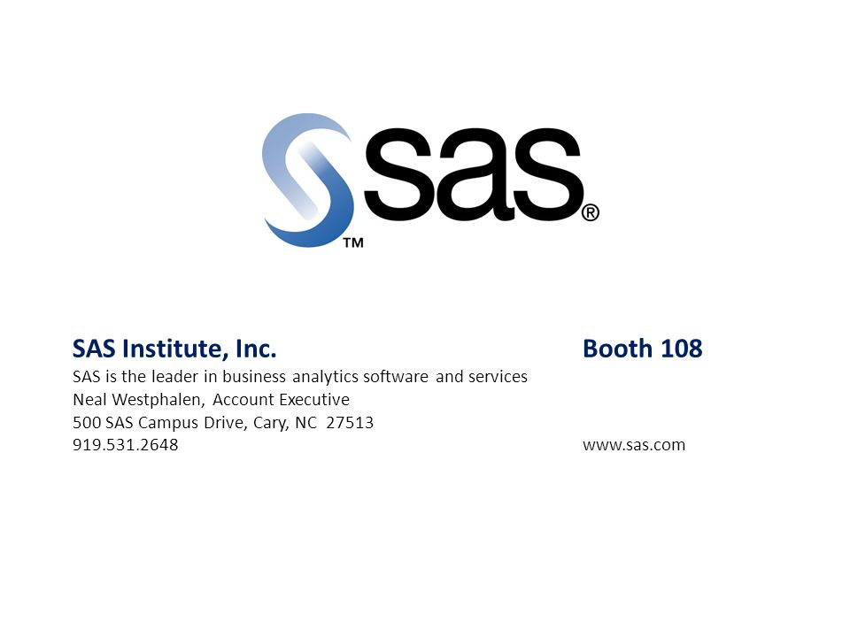 SAS Institute, Inc. Booth 108 SAS is the leader in business analytics software and services
