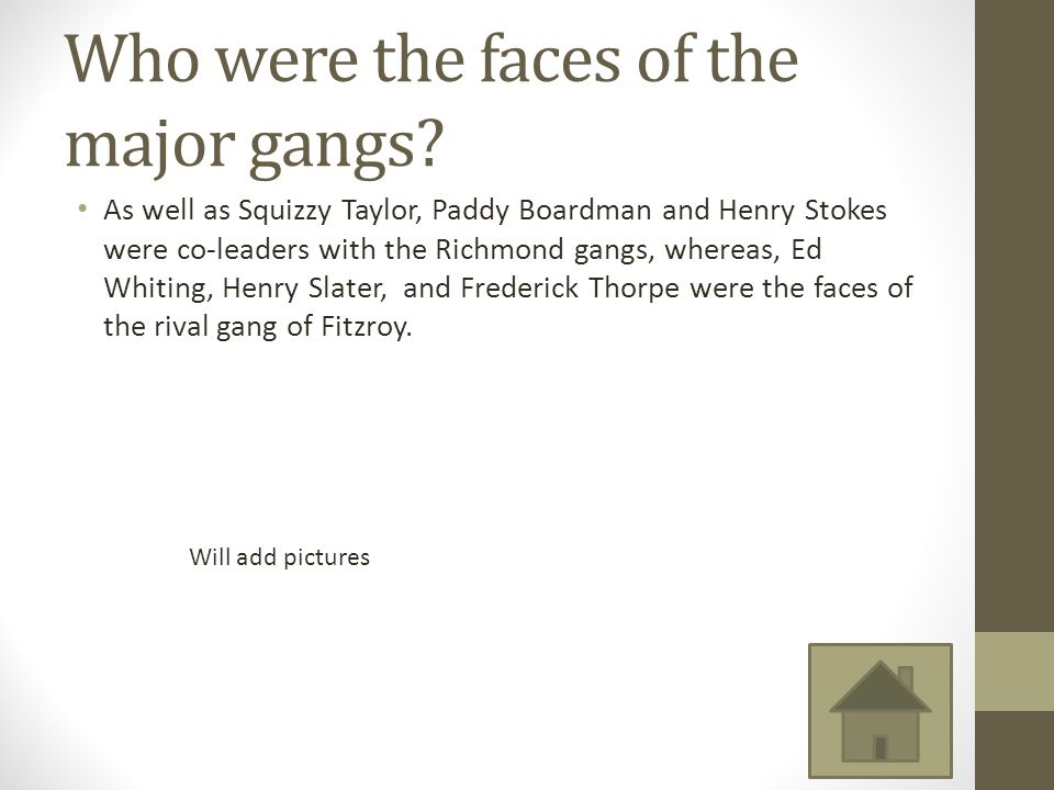 Who were the faces of the major gangs
