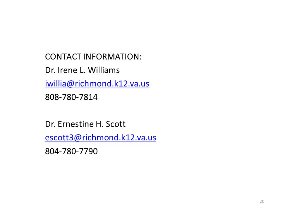 CONTACT INFORMATION: Dr. Irene L. Williams. iwillia@richmond.k12.va.us. 808-780-7814. Dr. Ernestine H. Scott.