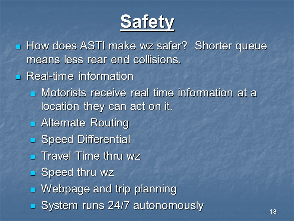 Safety How does ASTI make wz safer Shorter queue means less rear end collisions. Real-time information.