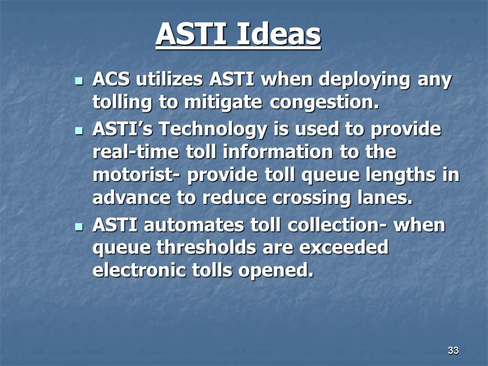 ASTI Ideas ACS utilizes ASTI when deploying any tolling to mitigate congestion.