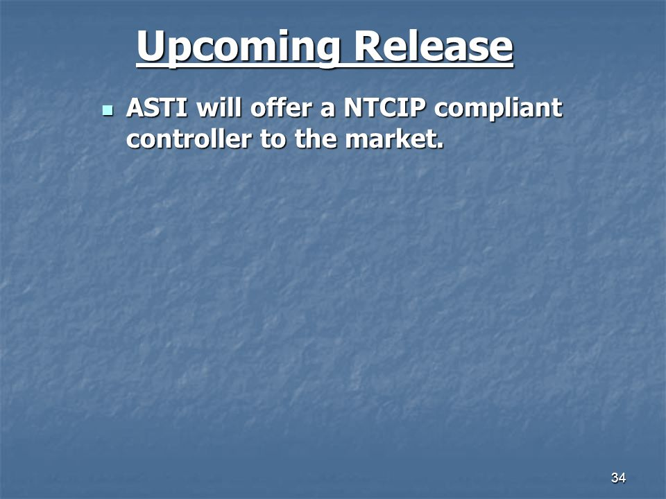 Upcoming Release ASTI will offer a NTCIP compliant controller to the market.
