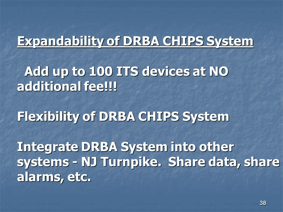 Expandability of DRBA CHIPS System Add up to 100 ITS devices at NO additional fee!!.
