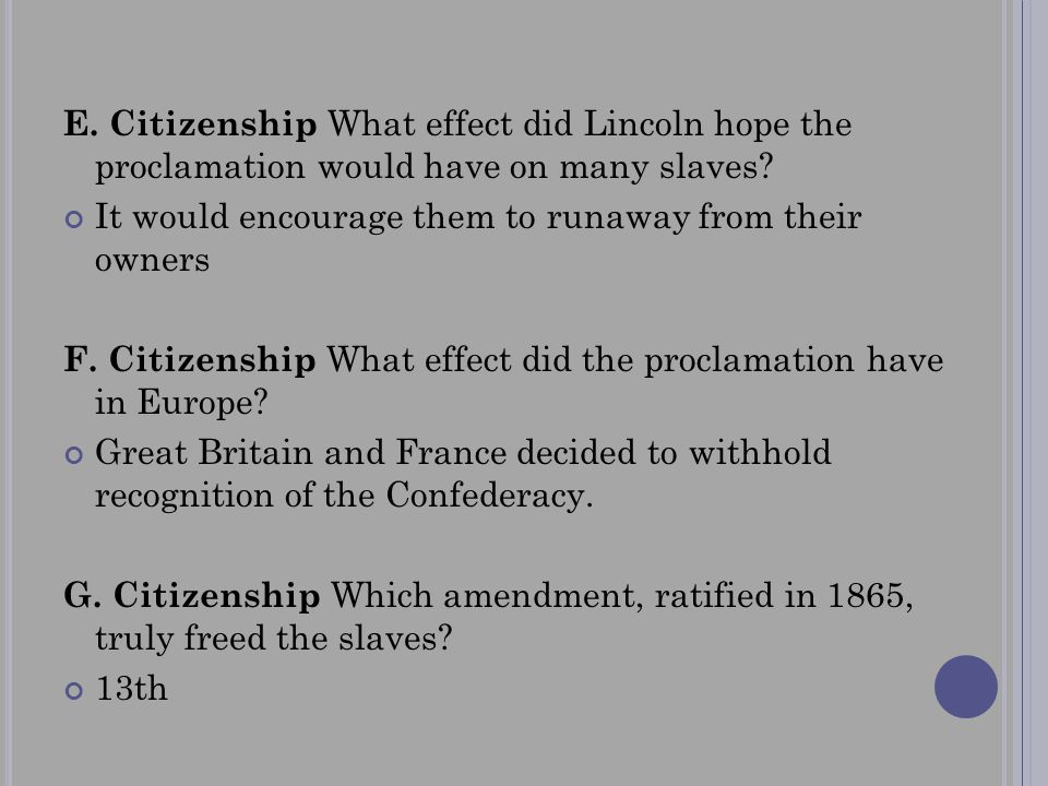 E. Citizenship What effect did Lincoln hope the proclamation would have on many slaves