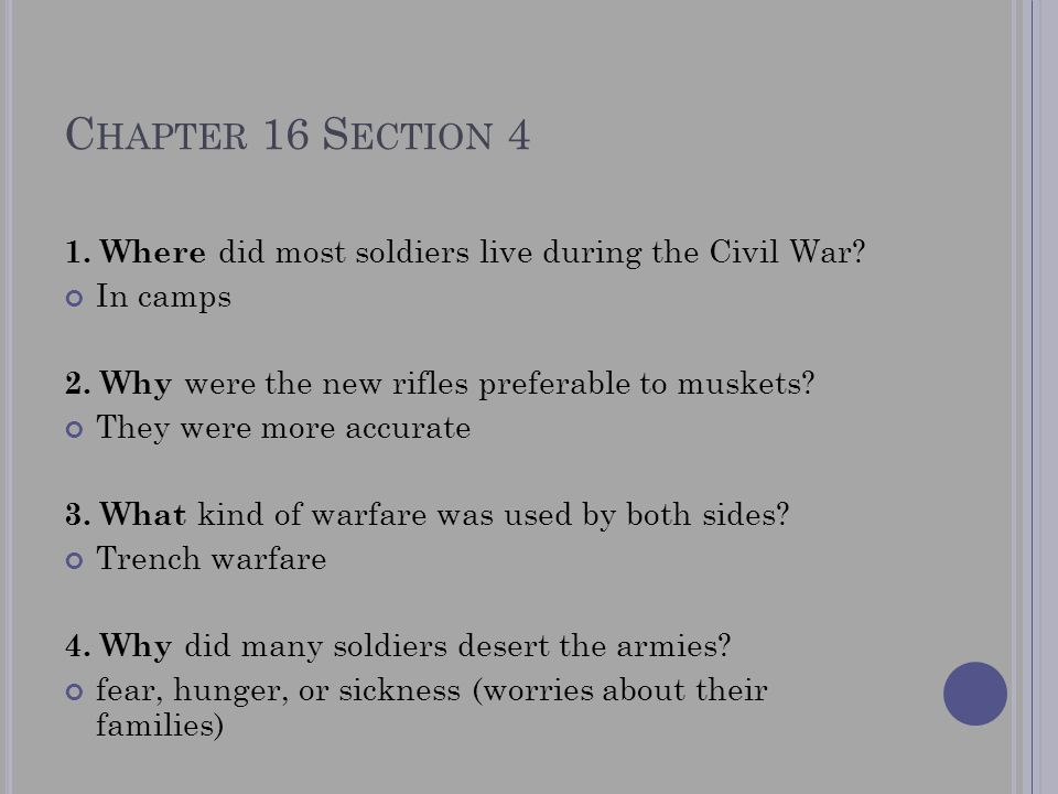 Chapter 16 Section 4 1. Where did most soldiers live during the Civil War In camps. 2. Why were the new rifles preferable to muskets