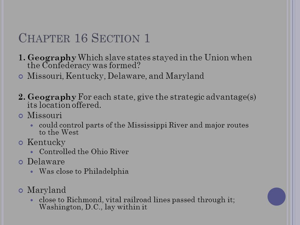 Chapter 16 Section 1 1. Geography Which slave states stayed in the Union when the Confederacy was formed