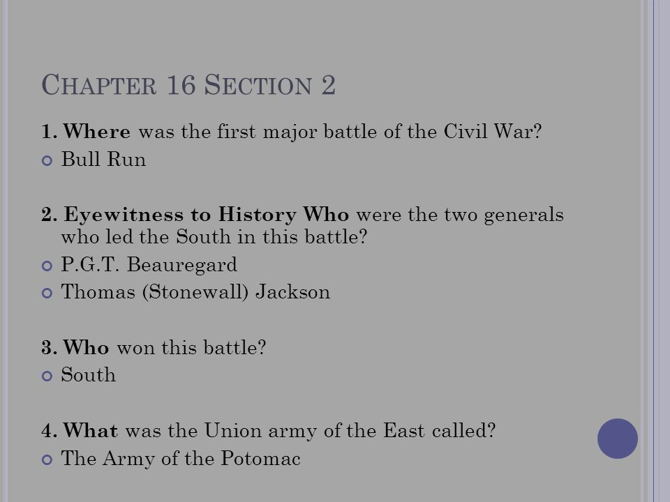 Chapter 16 Section 2 1. Where was the first major battle of the Civil War Bull Run.