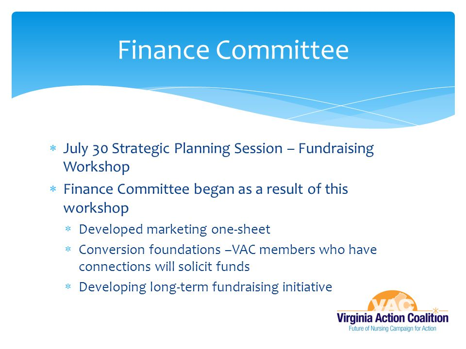 Finance Committee July 30 Strategic Planning Session – Fundraising Workshop. Finance Committee began as a result of this workshop.
