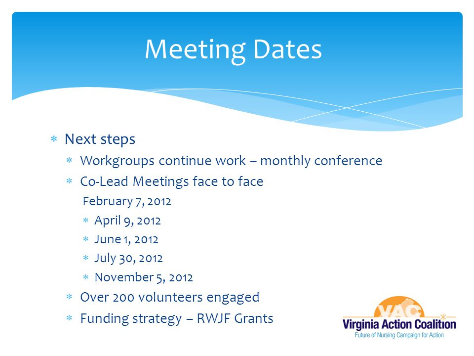 Meeting Dates Next steps Workgroups continue work – monthly conference