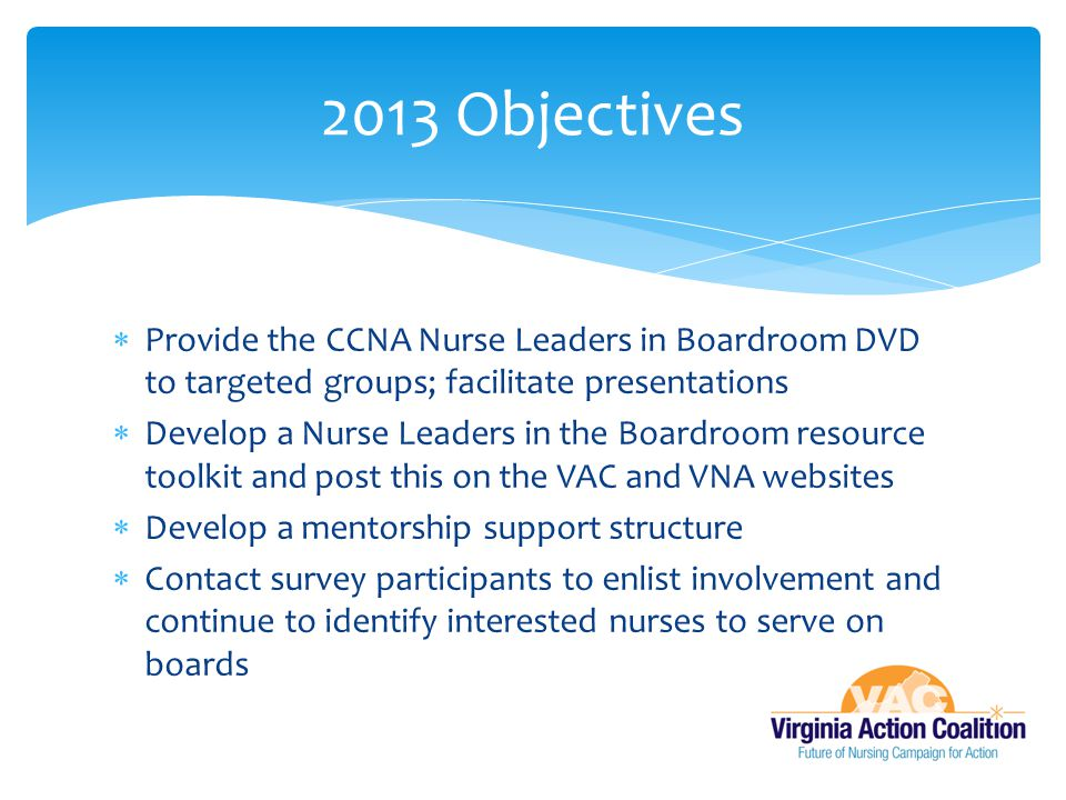 2013 Objectives Provide the CCNA Nurse Leaders in Boardroom DVD to targeted groups; facilitate presentations.