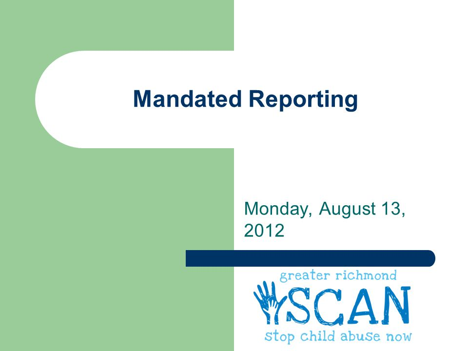 Mandated Reporting Monday, August 13, 2012
