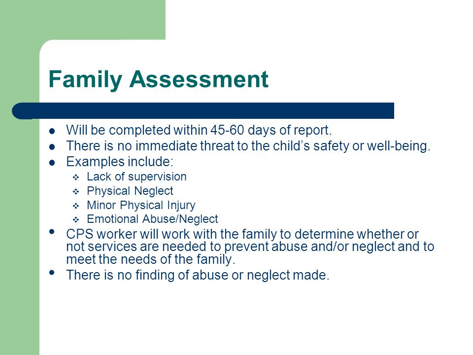 Family Assessment Will be completed within days of report.