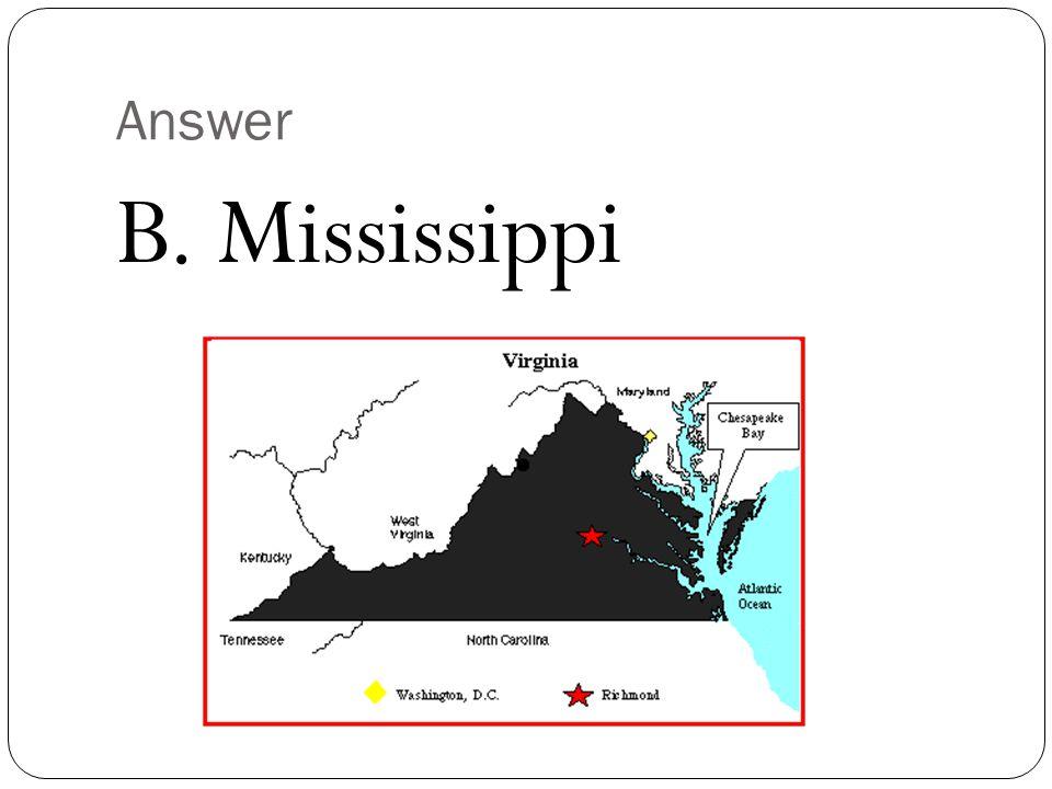 Answer B. Mississippi