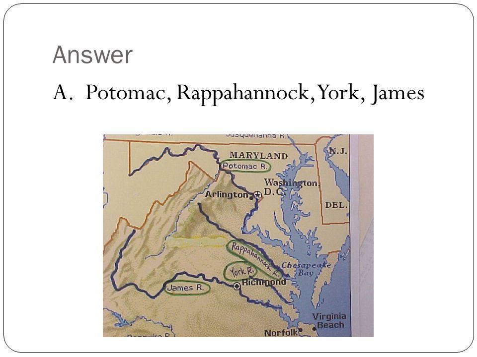 Answer A. Potomac, Rappahannock, York, James