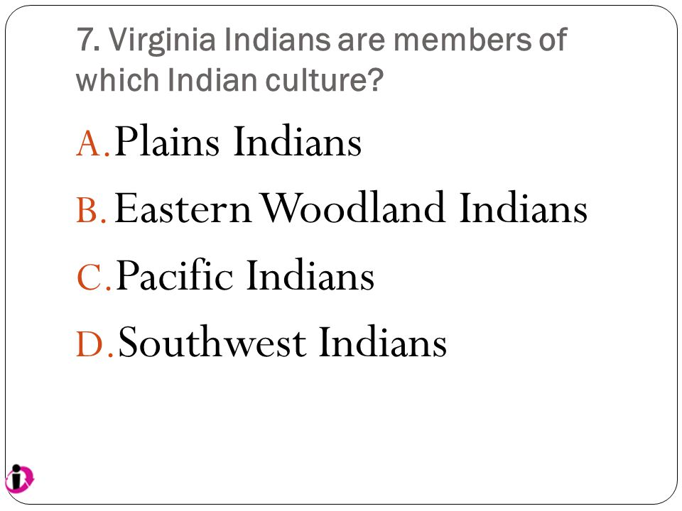 7. Virginia Indians are members of which Indian culture