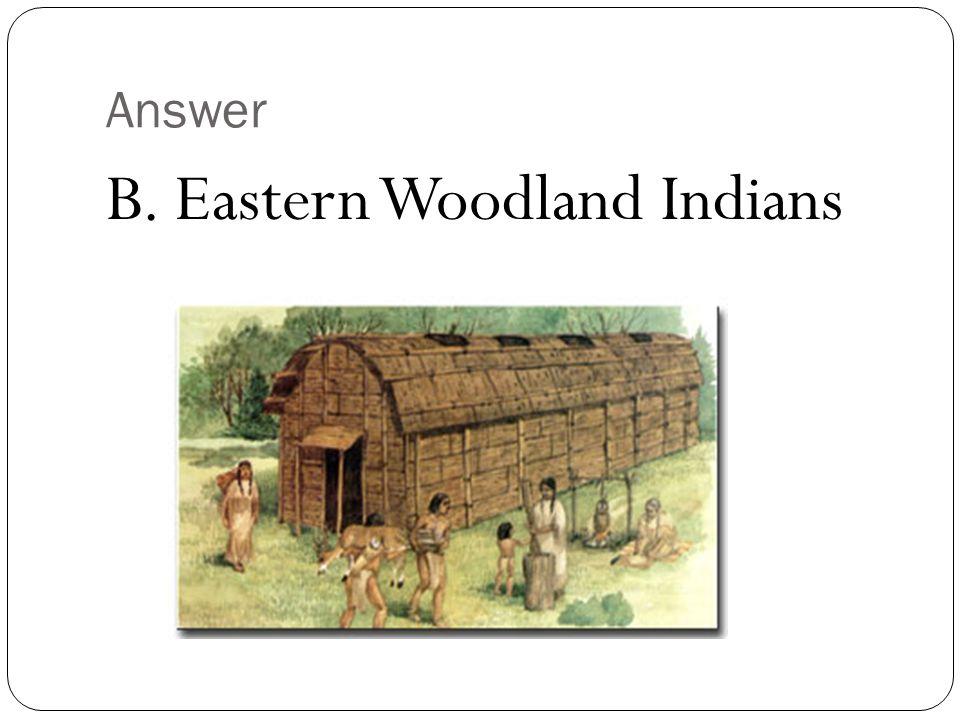 B. Eastern Woodland Indians