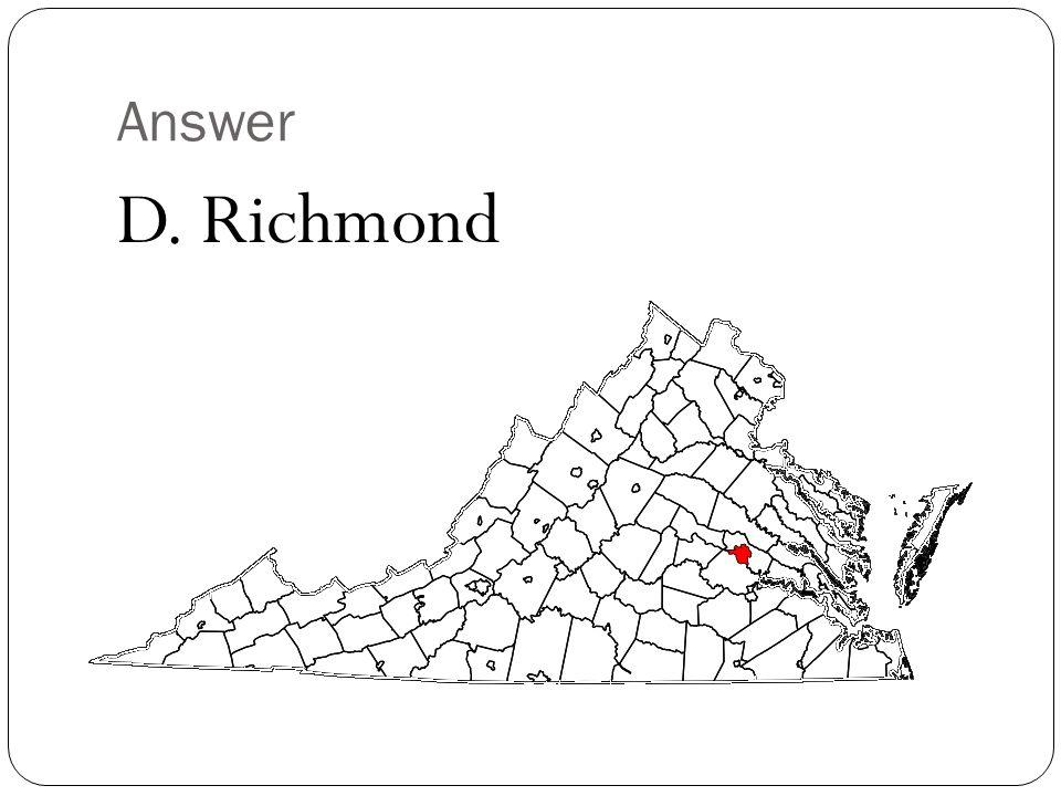 Answer D. Richmond