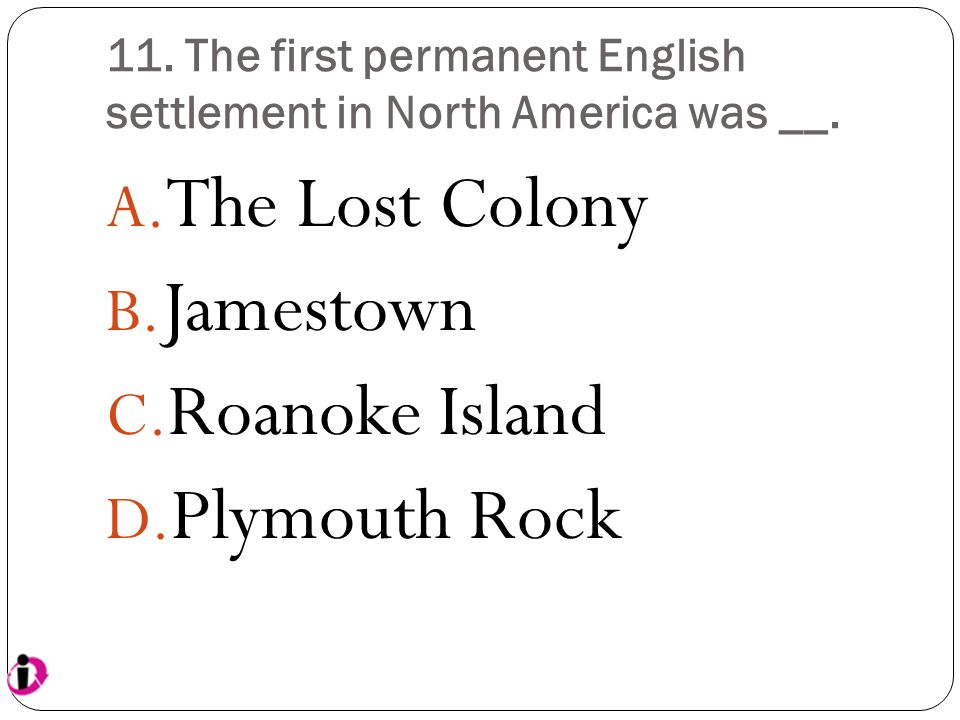 11. The first permanent English settlement in North America was __.