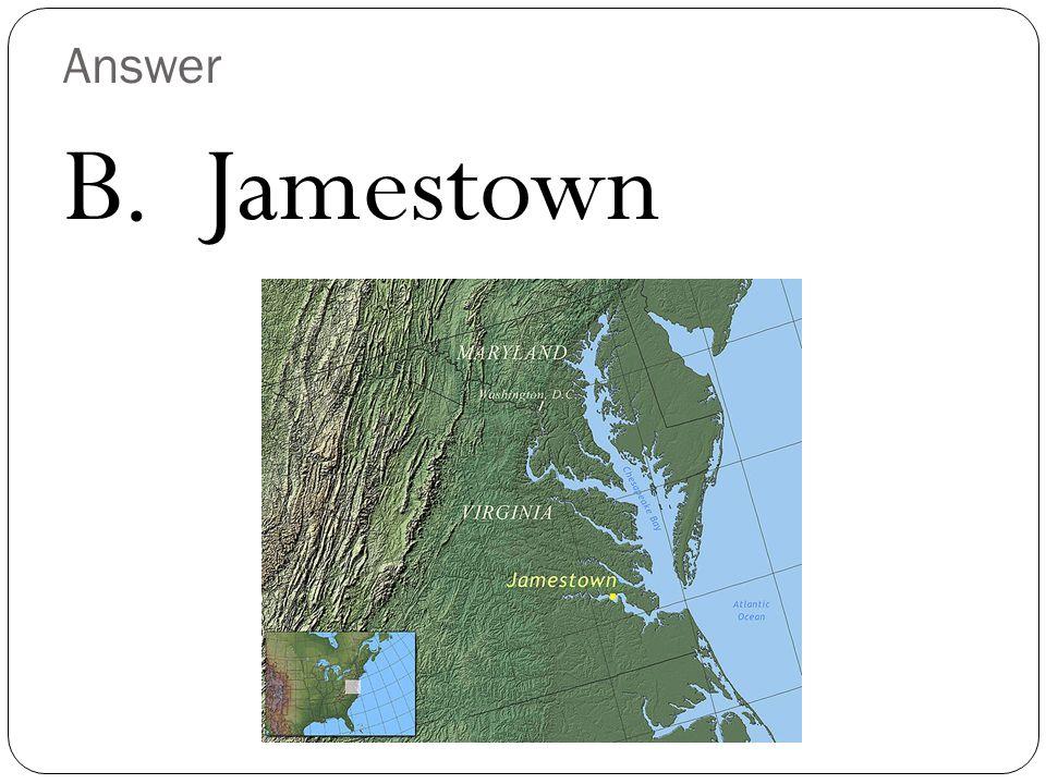 Answer B. Jamestown