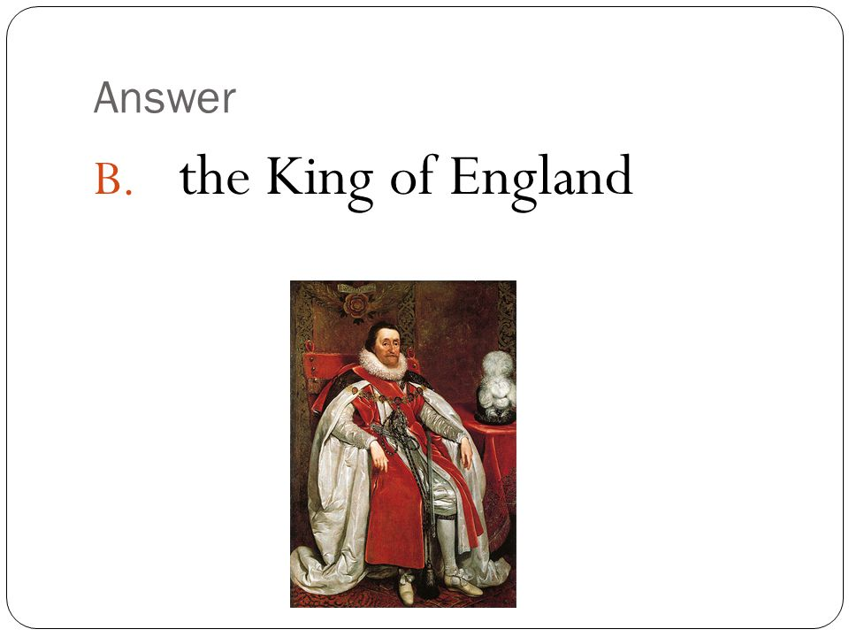 Answer the King of England