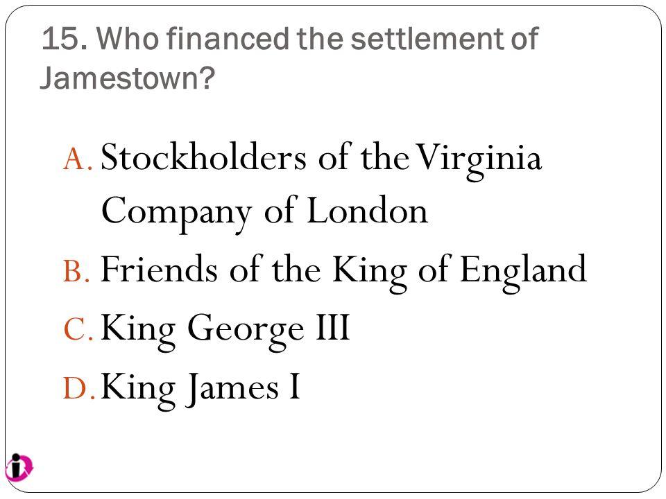 15. Who financed the settlement of Jamestown