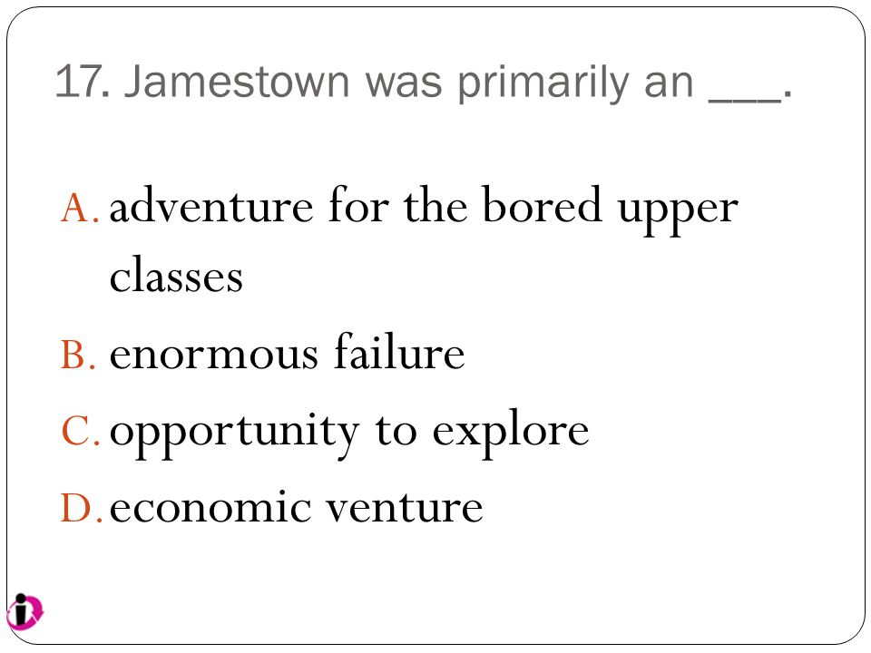 17. Jamestown was primarily an ___.