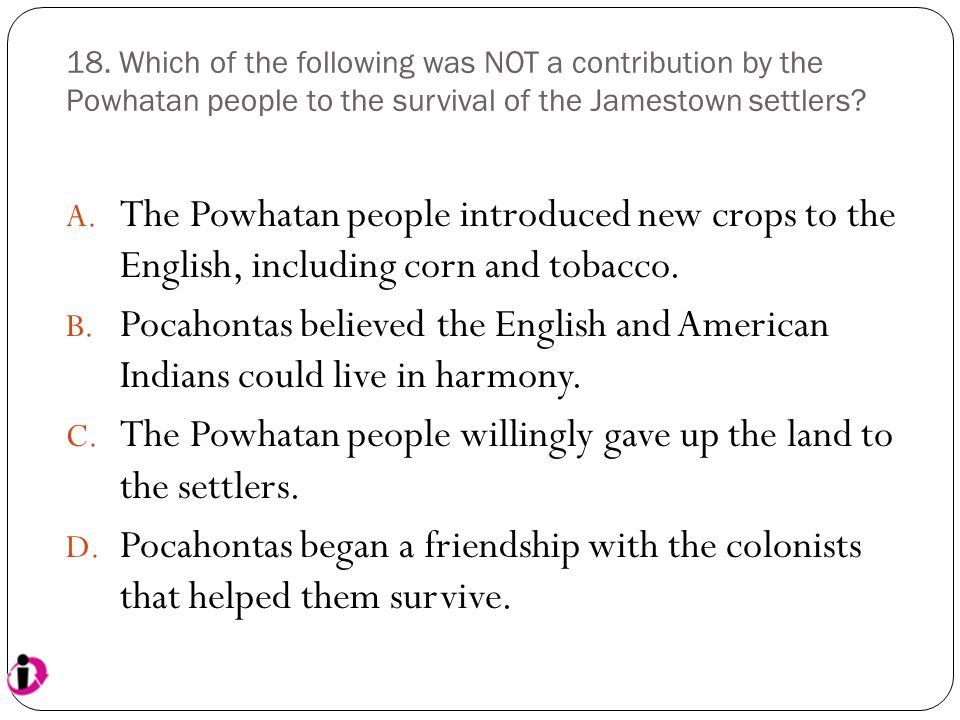 The Powhatan people willingly gave up the land to the settlers.
