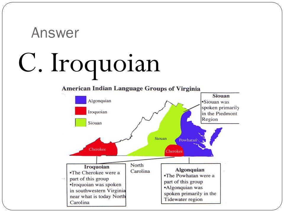 Answer C. Iroquoian