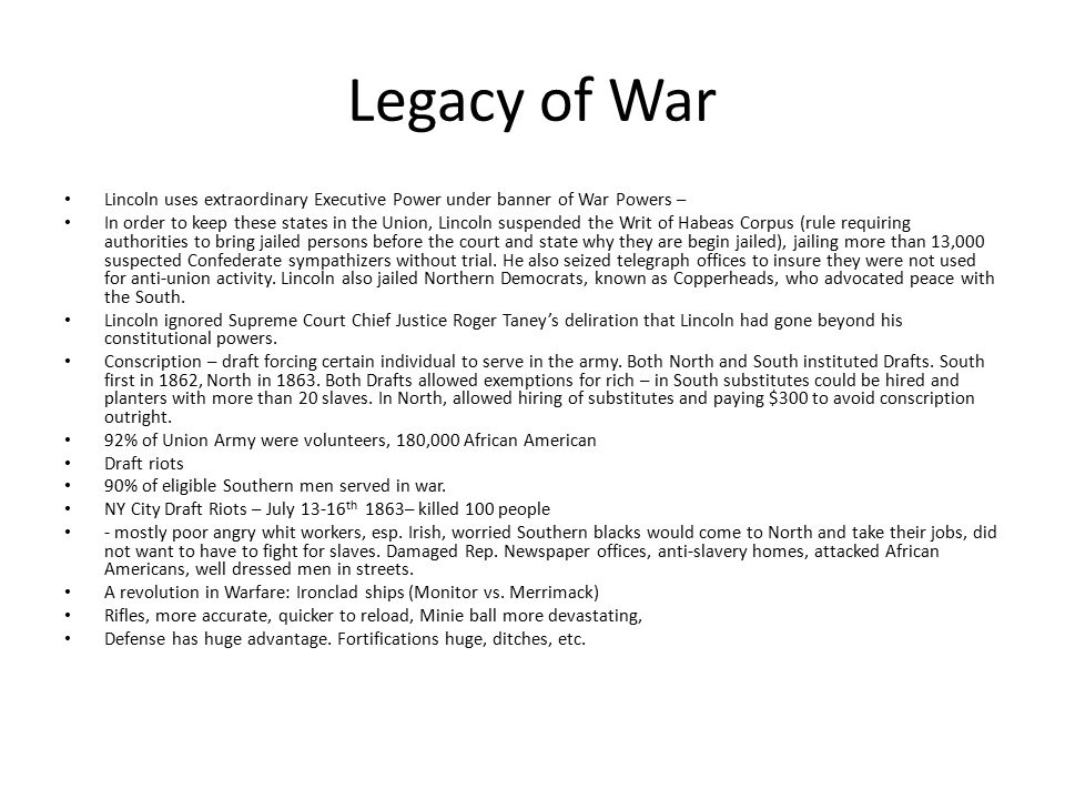 Legacy of War Lincoln uses extraordinary Executive Power under banner of War Powers –