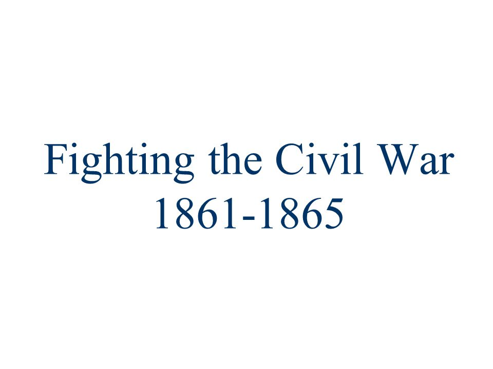 Fighting the Civil War 1861-1865