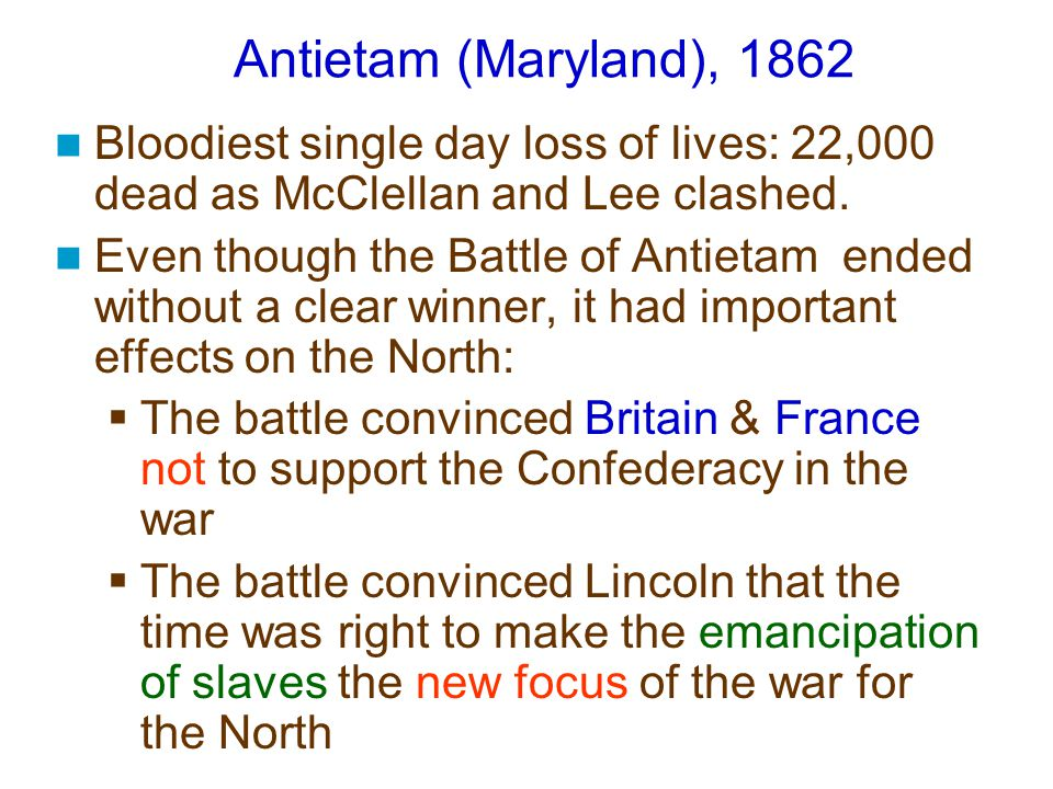 Antietam (Maryland), 1862 Bloodiest single day loss of lives: 22,000 dead as McClellan and Lee clashed.