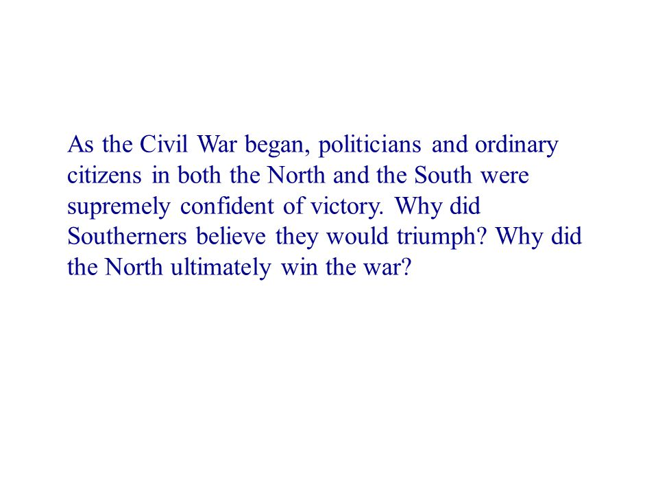 As the Civil War began, politicians and ordinary citizens in both the North and the South were supremely confident of victory.