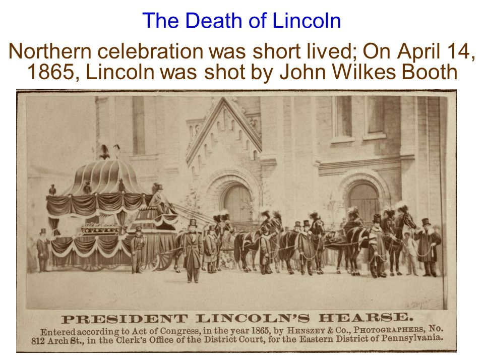 The Death of Lincoln Northern celebration was short lived; On April 14, 1865, Lincoln was shot by John Wilkes Booth.