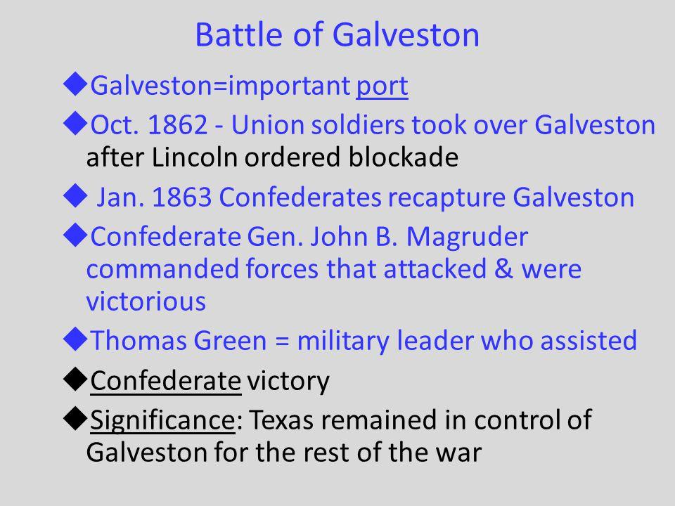 Battle of Galveston Galveston=important port