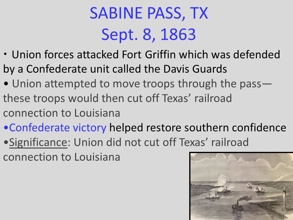 SABINE PASS, TX Sept. 8, 1863 Union forces attacked Fort Griffin which was defended by a Confederate unit called the Davis Guards.