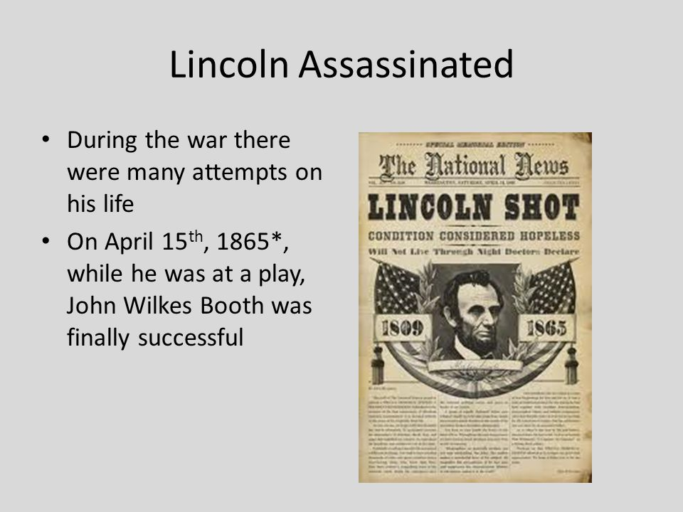 Lincoln Assassinated During the war there were many attempts on his life.