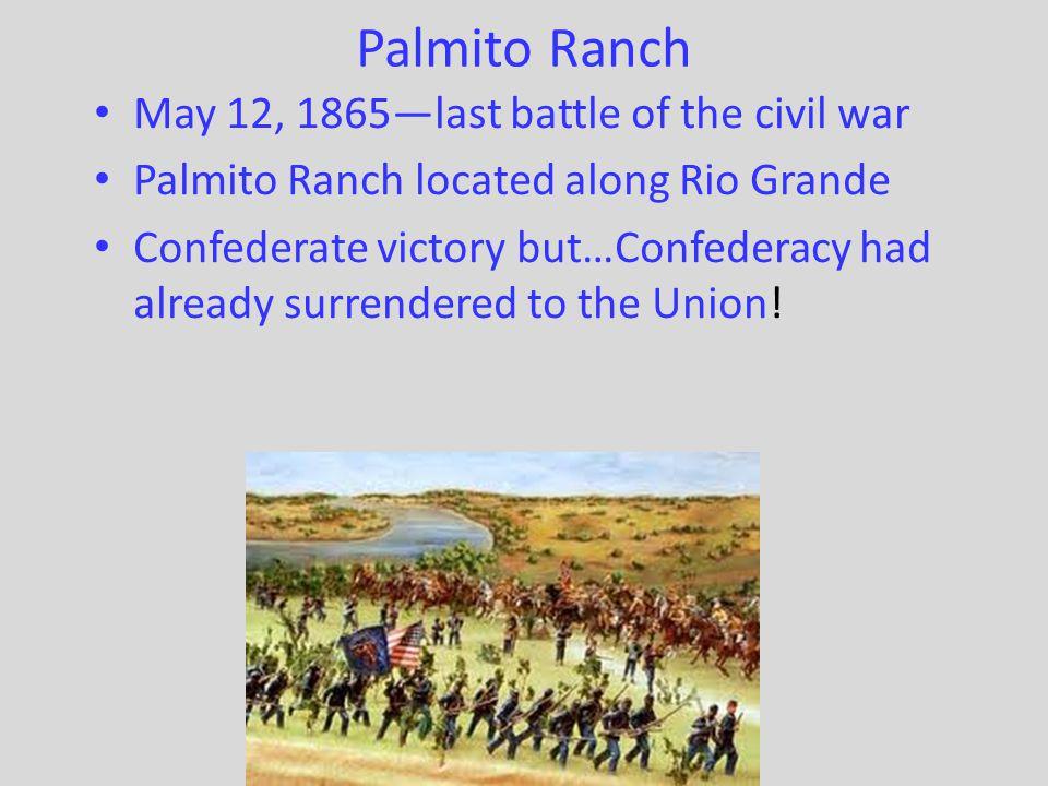 Palmito Ranch May 12, 1865—last battle of the civil war