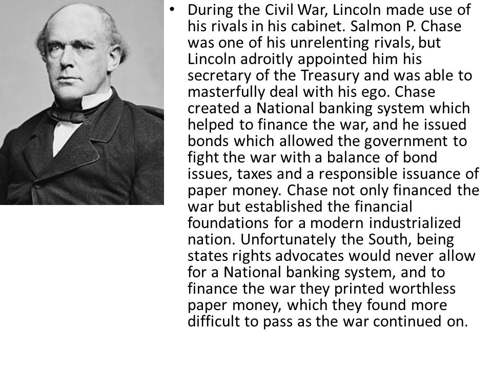 During the Civil War, Lincoln made use of his rivals in his cabinet