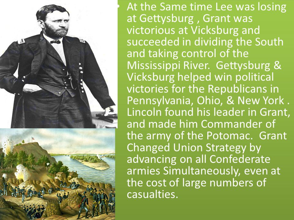 At the Same time Lee was losing at Gettysburg , Grant was victorious at Vicksburg and succeeded in dividing the South and taking control of the Mississippi River.