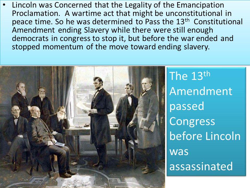 The 13th Amendment passed Congress before Lincoln was assassinated