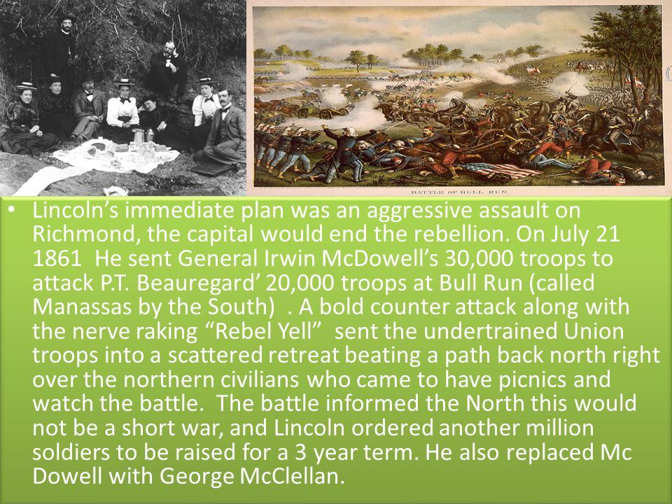 Lincoln's immediate plan was an aggressive assault on Richmond, the capital would end the rebellion.