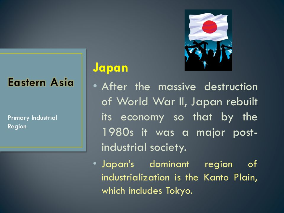 Japan After the massive destruction of World War II, Japan rebuilt its economy so that by the 1980s it was a major post-industrial society.